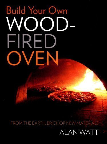 Build Your Own Wood-Fired Oven: From the Earth, Brick or New Materials by Watt, Alan (10/10/2011)