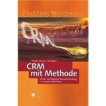 CRM mit Methode - Intelligente Kundenbindung in Projekt und Praxis mit iCRM