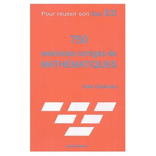 750 exercices corrigés de mathématiques pour réussir son Bac ES