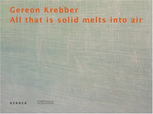 Gereon Krebber: All That is Solid Melts into Air por Sacha Craddock