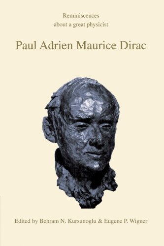 Paul Adrien Maurice Dirac: Reminiscences about a Great Physicist (1990-04-27)