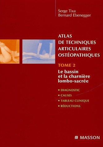 Atlas de techniques articulaires ostéopathiques : Tome 2, Le bassin et la charnière lombo-sacrée par Serge Tixa, Bernard Ebenegger