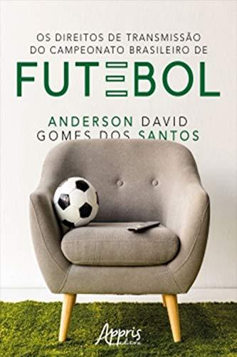 Os Direitos de Transmissão do Campeonato Brasileiro de Futebol (Portuguese Edition)