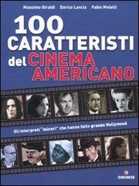 Cento caratteristi del cinema americano. Ediz. illustrata