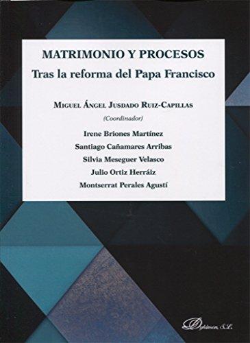 Matrimonio y Procesos . Tras la reforma del Papa Francisco por Miguel Ángel Jusdado Ruiz-Capillas