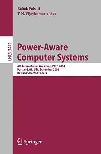 Power-Aware Computer Systems: 4th International Workshop, PACS 2004, Portland, OR, USA, December 5, 2004, Revised Selected Papers (Lecture Notes in Computer Science)