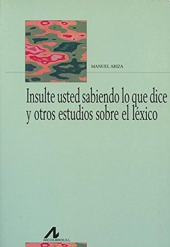 Insulte usted sabiendo lo que dice y otros estudios léxicos (Bibliotheca philologica) por Manuel Ariza Viguera