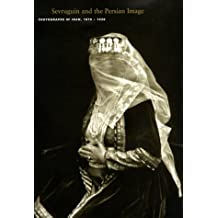Sevruguin and the Persian Image: Photographs of Iran, 1870-1930 (Asian Art & Culture)