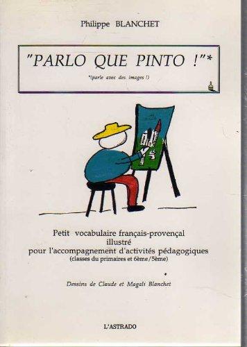 Parlo que pinto ! : Petit vocabulaire français-provençal illustré pour l'accompagnement d'activités pédagogiques, classes du primaires et 6ème/5ème par Philippe Blanchet