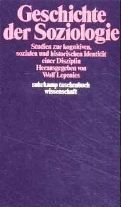 Geschichte der Soziologie. Studien zur kognitiven, sozialen und historischen Identität. 4 Bände
