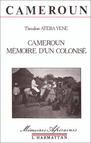 Cameroun, mémoire d'un colonisé par Théodore Ateba Yene