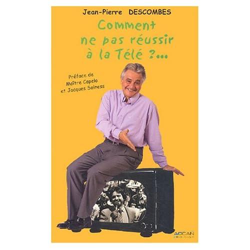 Comment ne pas réussir à la télé ? : 30 ans de télé, des plateaux aux coulisses