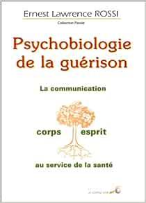 Amazon.fr - Psychobiologie de la guérison - Rossi, Ernest