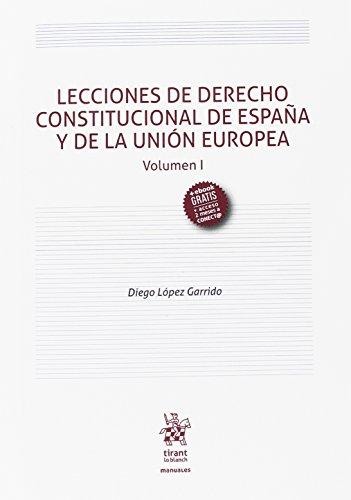 Lecciones de Derecho Constitucional de España y de la Unión Europea Volumen i (Manuales de Derecho Constitucional) por Diego López Garrido