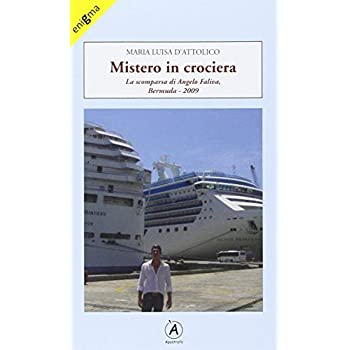 Mistero In Crociera. La Scomparsa Di Angelo Faliva, Bermuda 2009