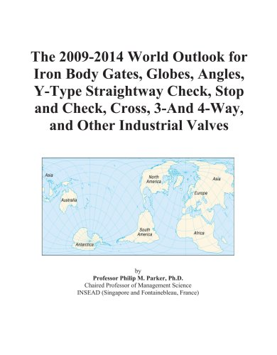 The 2009-2014 World Outlook for Iron Body Gates, Globes, Angles, Y-Type Straightway Check, Stop and Check, Cross, 3-And 4-Way, and Other Industrial Valves