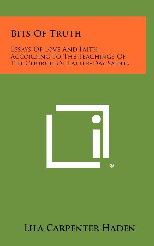 Bits of Truth: Essays of Love and Faith According to the Teachings of the Church of Latter-Day Saints