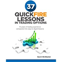 37 Quickfire Lessons In Trading Options: 10 Years of Trading Experience Compacted Into Easy to Digest Lessons (English Edition)