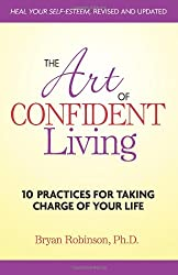 The Art of Confident Living: 10 Practices for Taking Control of Your Life