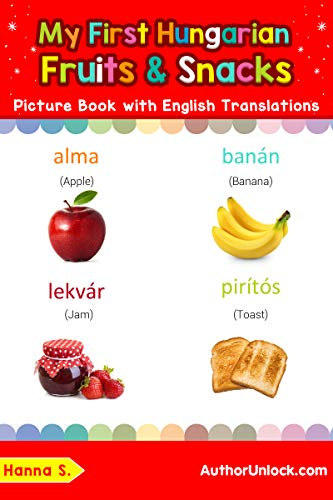 My First Hungarian Fruits & Snacks Picture Book with English Translations: Bilingual Early Learning & Easy Teaching Hungarian Books for Kids (Teach & Learn ... words for Children 3) (English Edition) por Hanna S.