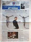 Telecharger Livres FIGARO ET VOUS No 21070 du 28 04 2012 ATTENTION CHEF D OEUVRE EN 3D ADEL ABDESSEMED CHEF D ORCHESTRE UN METIER A RISQUES SERGE LUTENS DANDY SOLITAIRE ET CREATEUR DE FRAGRANCES SINGULIERES LES 50 MEILLEURS RESTAURANTS DU MONDE (PDF,EPUB,MOBI) gratuits en Francaise