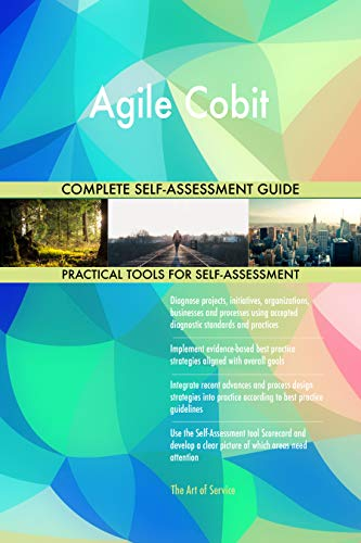 Agile Cobit All-Inclusive Self-Assessment - More than 700 Success Criteria, Instant Visual Insights, Comprehensive Spreadsheet Dashboard, Auto-Prioritized for Quick Results