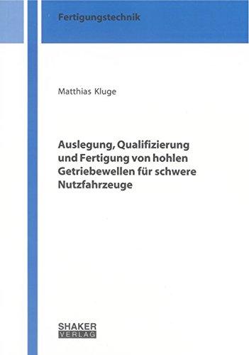 Auslegung, Qualifizierung und Fertigung von hohlen Getriebewellen für schwere Nutzfahrzeuge (Berichte aus der Fertigungstechnik)