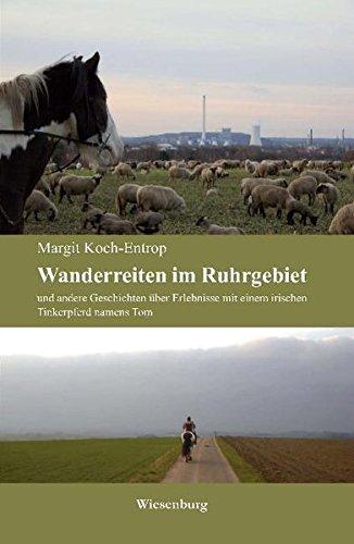 Wanderreiten im Ruhrgebiet: und andere Geschichten über Erlebnisse mit einem irischen Tinkerpferd namens Tom