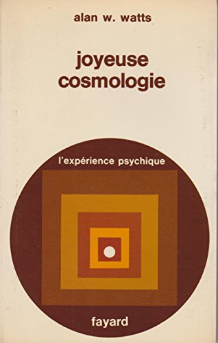 JOYEUSE COSMOLOGIE. expérience psychique. par Alan W. WATTS.