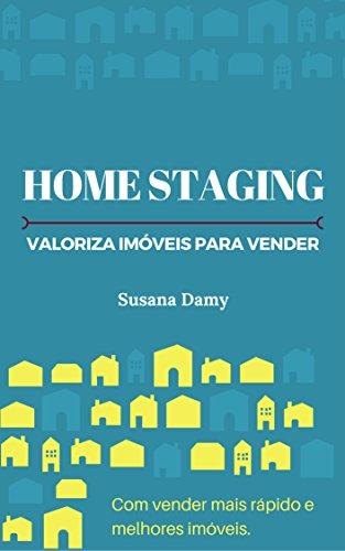Home Staging - Valoriza Imóveis para Vender: Como vender mais rápido e melhores imóveis. (Portuguese Edition) por Susana Damy