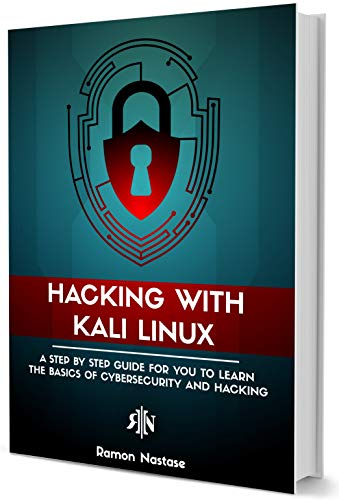Hacking with Kali Linux: A Step by Step Guide for you to Learn the Basics of CyberSecurity and Hacking (English Edition) por Ramon Nastase