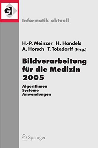 Bildverarbeitung für die Medizin 2005: Algorithmen - Systeme - Anwendungen, Proceedings des Workshops vom 13. - 15. März 2005 in Heidelberg (Informatik aktuell)