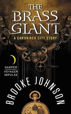 [The Brass Giant : A Chroniker City Story] (By (author) Brooke Johnson) [published: June, 2015]