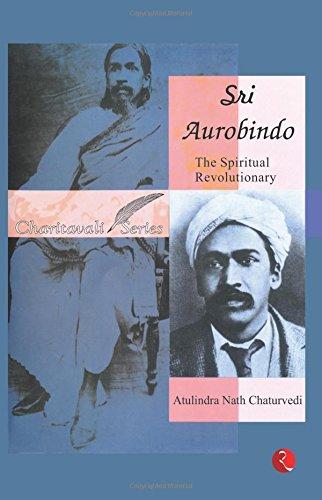 Sri Aurobindo: The Spiritual Revolutionary