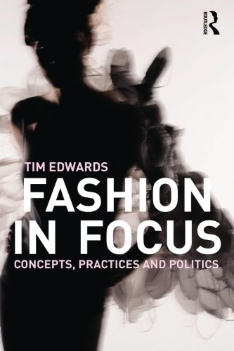 Fashion In Focus: Concepts, Practices and Politics