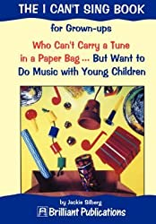 [The I Can't Sing Book: For Grownups Who Can't Carry a Tune in a Paper Bag But Want to Do Music with Young Children] (By: Jackie Silberg) [published: October, 2000]