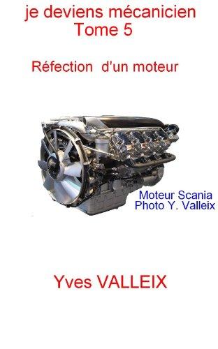 Je deviens mécanicien - tome 5: la réparation d'un moteur illustrée par des photographies
