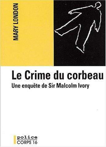 le crime du corbeau. une enquête de sir malcolm ivory [edition en gros caractères] par Mary London