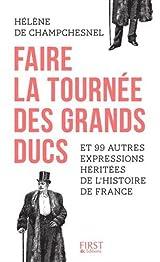 Faire la tournée des grands-ducs et 99 autres expressions héritées de l'Histoire de France