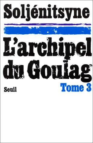 L'Archipel du Goulag. Essai d'investigation littéraire (1918-1956), tome 3 (5e, 6e et 7e parties) par Alexandre Soljénitsyne