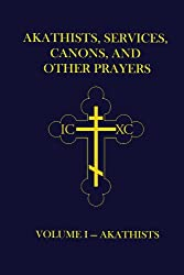 Akathists, Services, Canons, and Other Prayers - Volume I