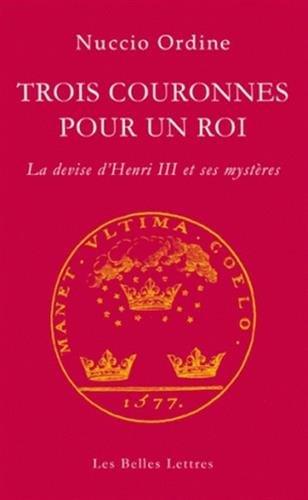 Trois Couronnes Pour Un Roi: La Devise D'Henri III Et Ses Mysteres (Giordano Bruno) par Professor Nuccio Ordine