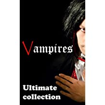 Vampires: Ultimate collection – Dracula, Carmilla, Varney The Vampyre, The Vampyre; A Tale, La Morte Amoureuse, Doom of the House of Duryea, Each Man Kills and much more…(18 works) (English Edition)