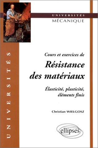 Cours et exercices de Résistance des matériaux : Elasticité, plasticité, éléments finis