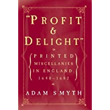"""""""Profit and Delight"""": Printed Miscellanies in England, 1640-1682"""