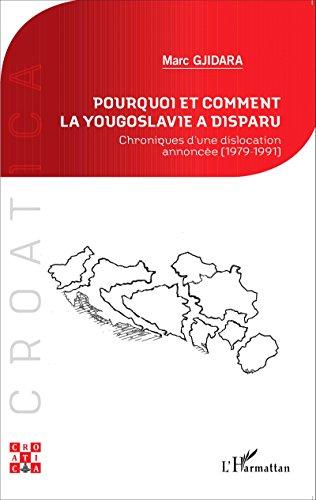 Pourquoi et comment la Yougoslavie a disparu ?: Chroniques d'une dislocation annoncée (1979-1991) (Croatica)