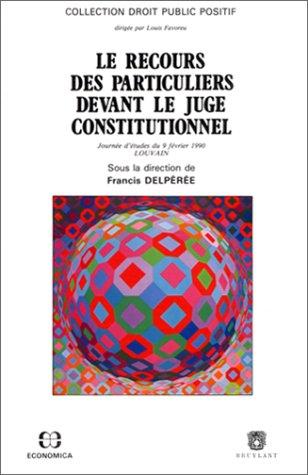 Le recours des particuliers devant le juge constitutionnel par Francis Delperee