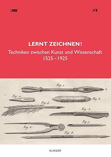 Lernt zeichnen!: Techniken zwischen Kunst und Wissenschaft   1525-1925