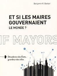 Et si les maires gouvernaient le monde ? par Benjamin R. Barber