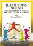 Scarica Libro Il re e nudo Noi no Peer education a scuola per uno stile di vita sano (PDF,EPUB,MOBI) Online Italiano Gratis